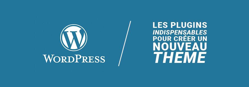 Les plugins indispensables pour créer un nouveau thème Wordpress